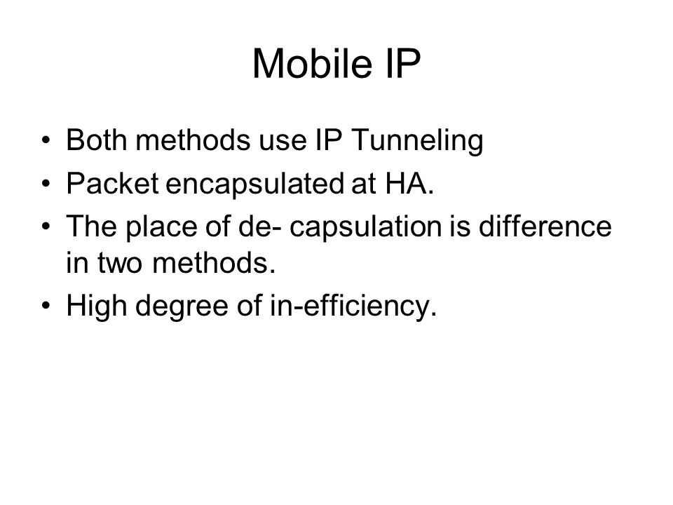 Both methods use IP Tunneling Packet encapsulated at HA.