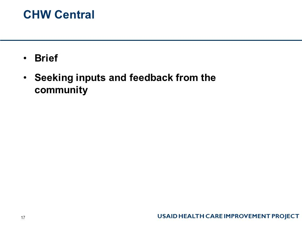USAID HEALTH CARE IMPROVEMENT PROJECT CHW Central Brief Seeking inputs and feedback from the community 17