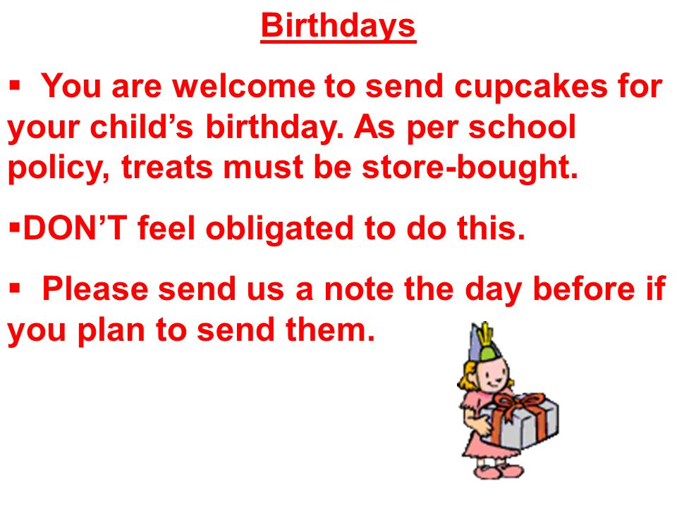 Birthdays  You are welcome to send cupcakes for your child's birthday.