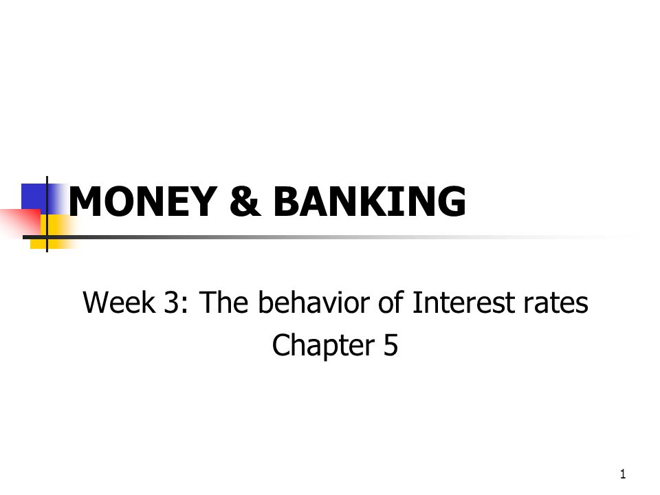 1 MONEY & BANKING Week 3: The behavior of Interest rates Chapter 5