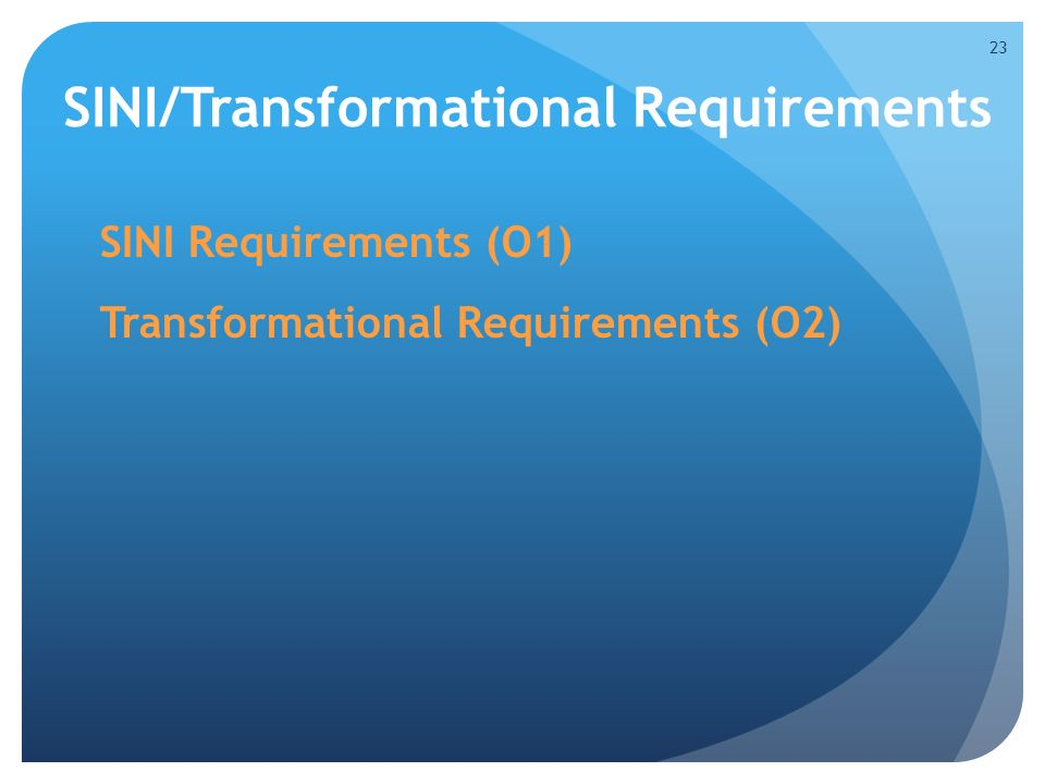 SINI/Transformational Requirements SINI Requirements (O1) Transformational Requirements (O2) 23
