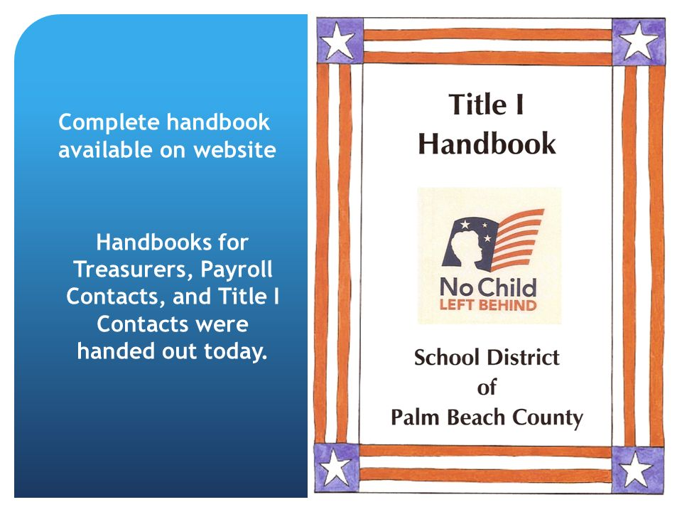 Complete handbook available on website Handbooks for Treasurers, Payroll Contacts, and Title I Contacts were handed out today.