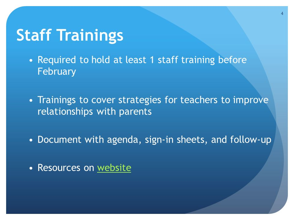 Staff Trainings Required to hold at least 1 staff training before February Trainings to cover strategies for teachers to improve relationships with parents Document with agenda, sign-in sheets, and follow-up Resources on websitewebsite 4