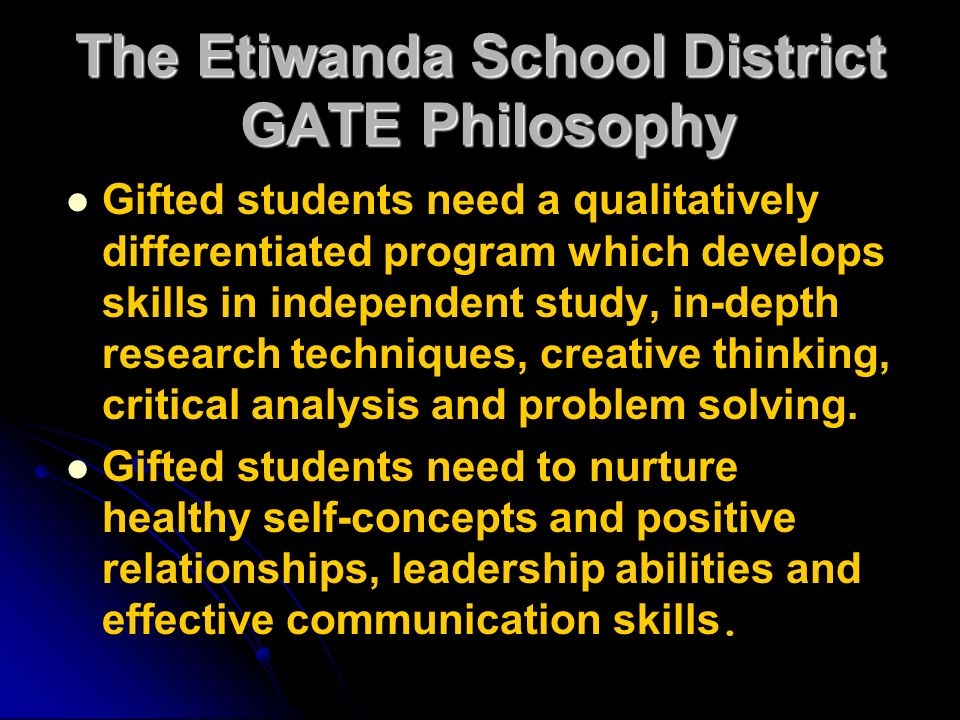philosophy of gifted students Philosophy of gifted & talented the unique capabilities every student should be recognized and cultivated this belief forms the basis of educational programs for all students.
