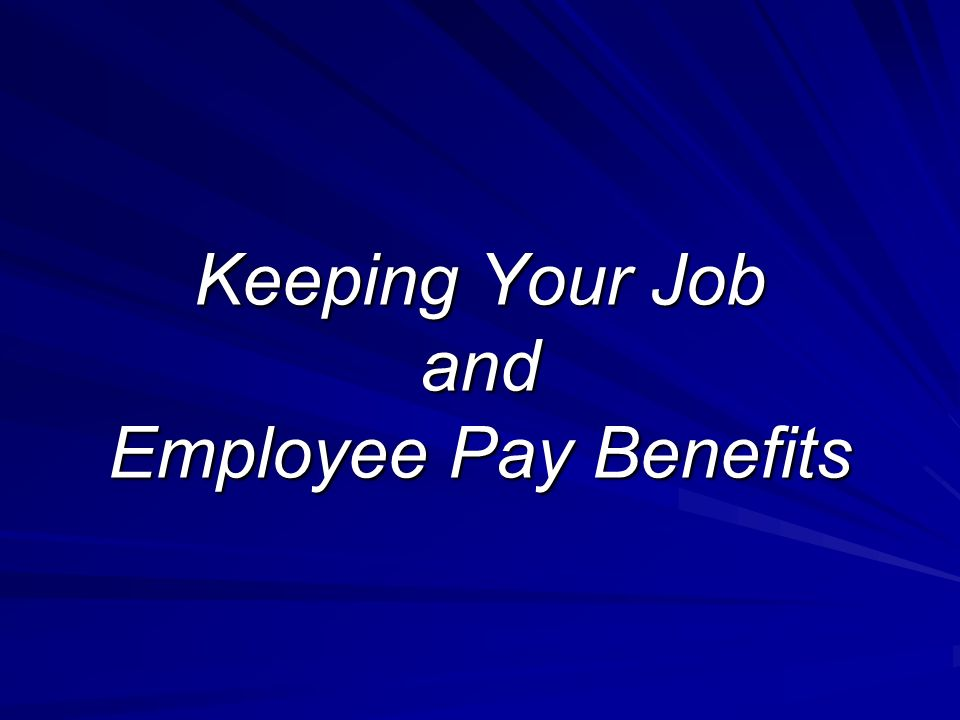 Keeping Your Job and Employee Pay Benefits