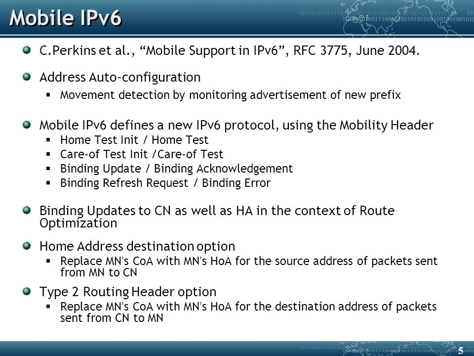 Mobile IPv6 C.Perkins et al., Mobile Support in IPv6 , RFC 3775, June 2004.