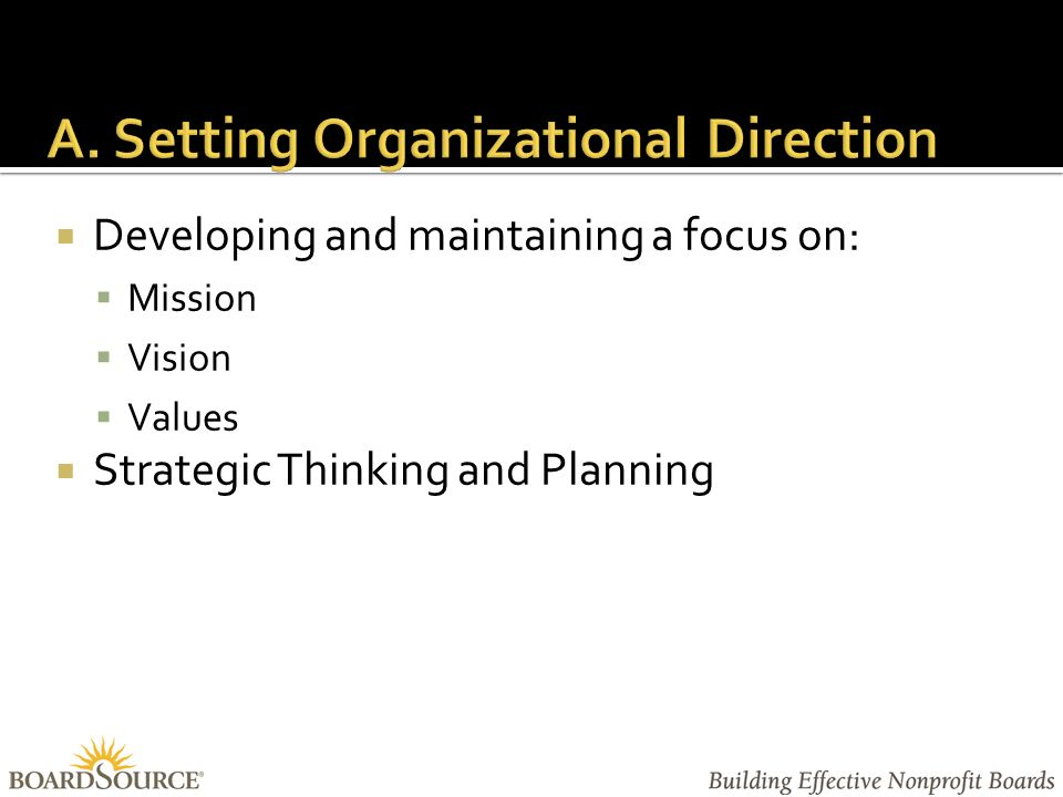  Developing and maintaining a focus on:  Mission  Vision  Values  Strategic Thinking and Planning