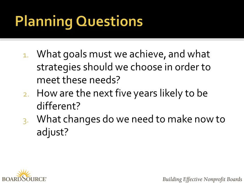1. What goals must we achieve, and what strategies should we choose in order to meet these needs.