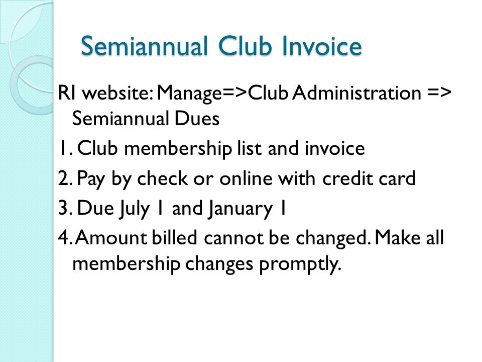 Semiannual Club Invoice RI website: Manage=>Club Administration => Semiannual Dues 1.