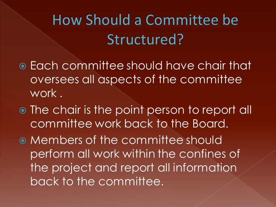  Each committee should have chair that oversees all aspects of the committee work.