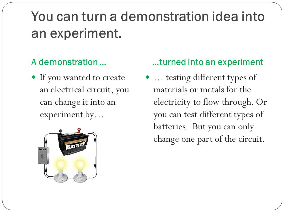 You can turn a demonstration idea into an experiment.