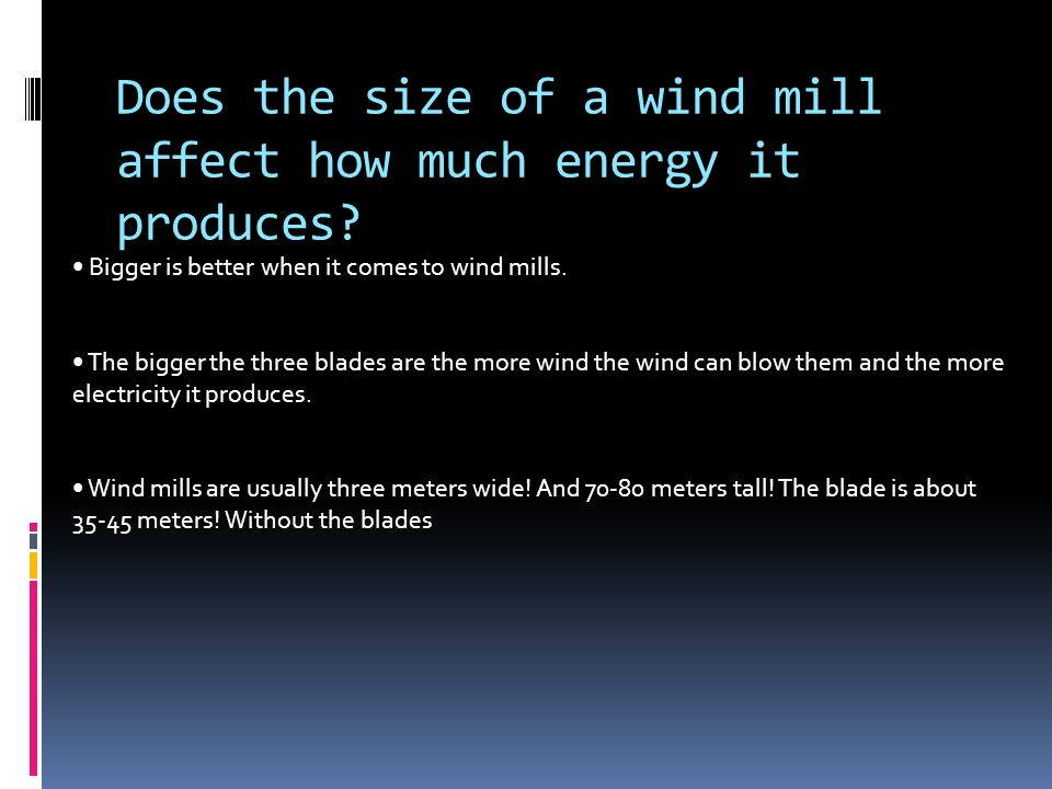 Does the size of a wind mill affect how much energy it produces.