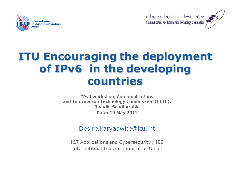 ITU Encouraging the deployment of IPv6 in the developing countries IPv6 workshop, Communications and Information Technology Commission (CITC).