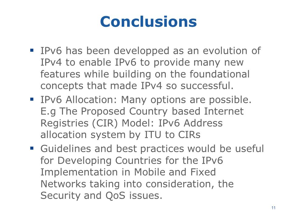 Conclusions  IPv6 has been developped as an evolution of IPv4 to enable IPv6 to provide many new features while building on the foundational concepts that made IPv4 so successful.