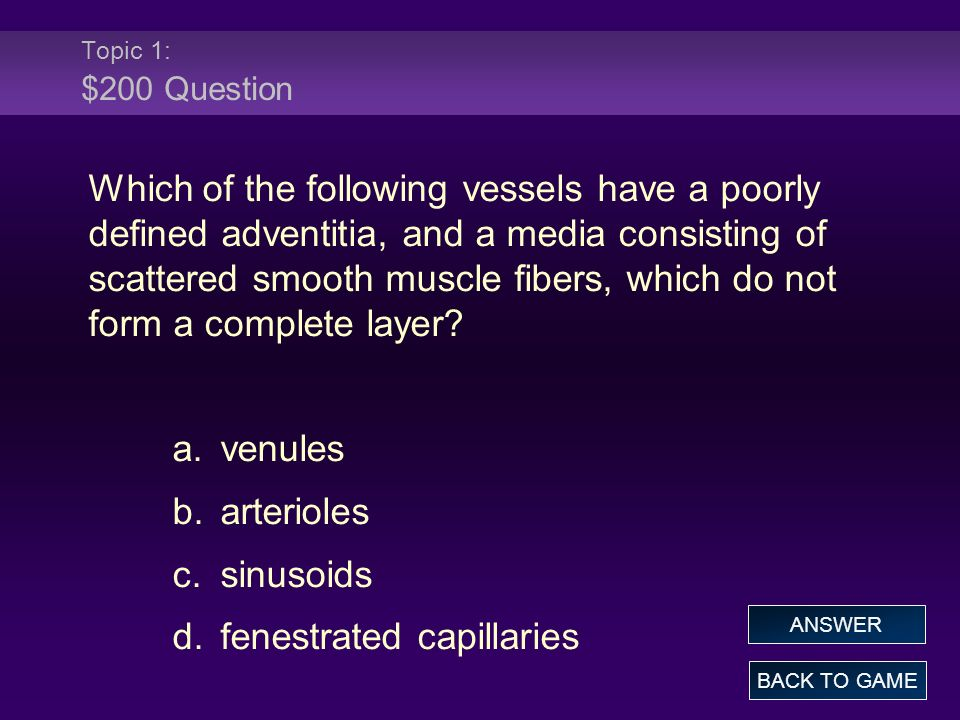 Topic 1: $200 Question Which of the following vessels have a poorly defined adventitia, and a media consisting of scattered smooth muscle fibers, which do not form a complete layer.