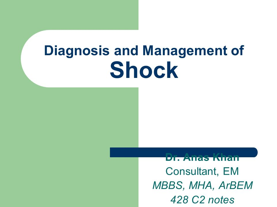 Diagnosis and Management of Shock Dr. Anas Khan Consultant, EM MBBS, MHA, ArBEM 428 C2 notes