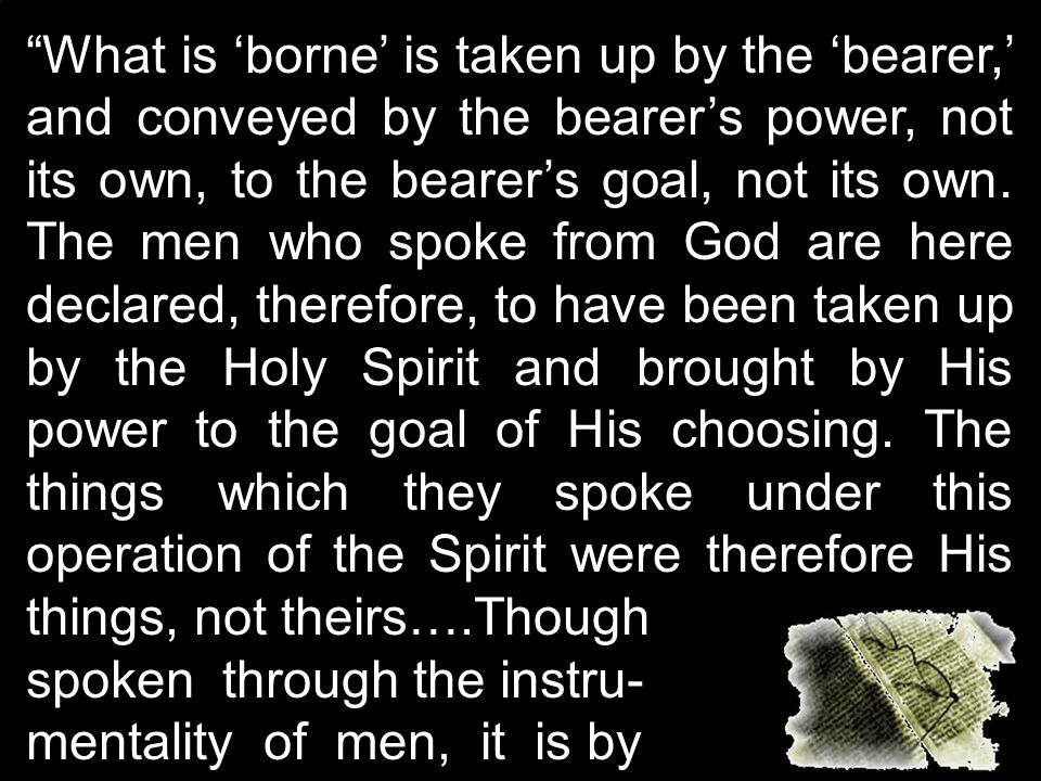 What is 'borne' is taken up by the 'bearer,' and conveyed by the bearer's power, not its own, to the bearer's goal, not its own.