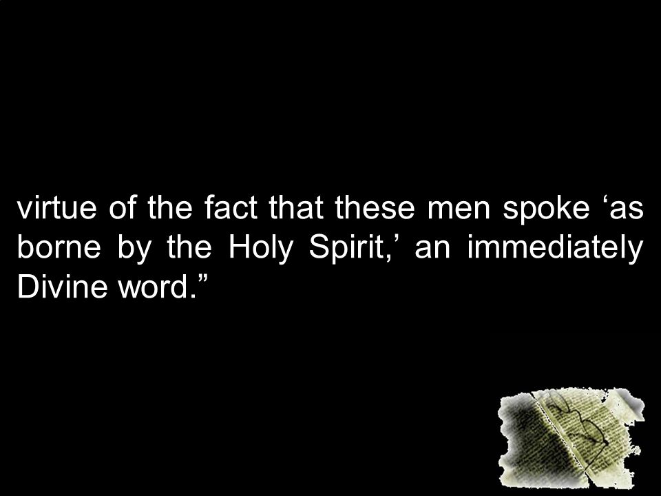 virtue of the fact that these men spoke 'as borne by the Holy Spirit,' an immediately Divine word.