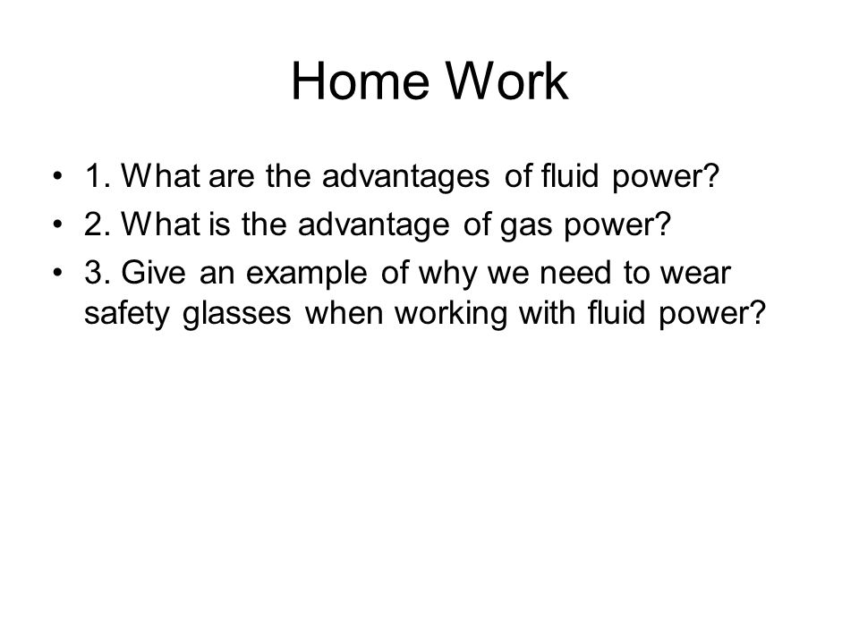 Home Work 1.What are the advantages of fluid power.