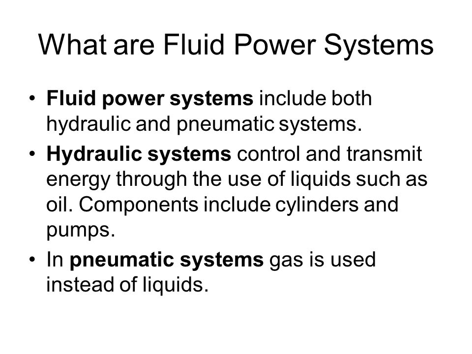 What are Fluid Power Systems Fluid power systems include both hydraulic and pneumatic systems.