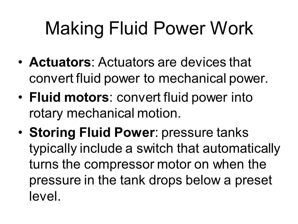 Making Fluid Power Work Actuators: Actuators are devices that convert fluid power to mechanical power.