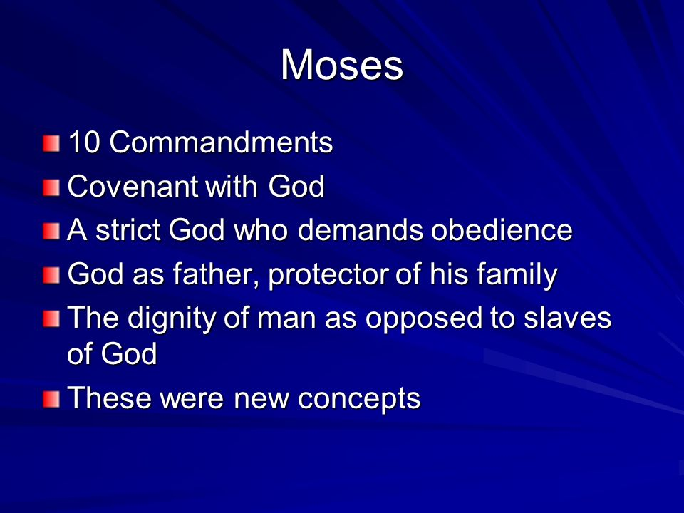 Moses 10 Commandments Covenant with God A strict God who demands obedience God as father, protector of his family The dignity of man as opposed to slaves of God These were new concepts