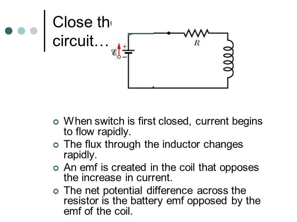 Close the circuit… After the circuit has been close for a long time, the current settles down.