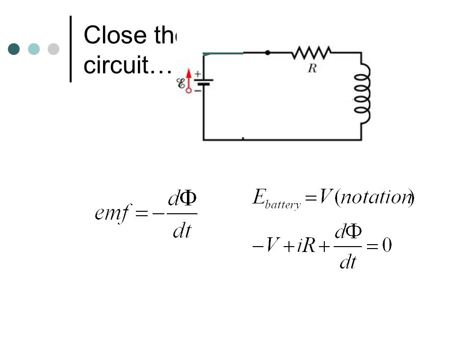 Close the circuit… When switch is first closed, current begins to flow rapidly.