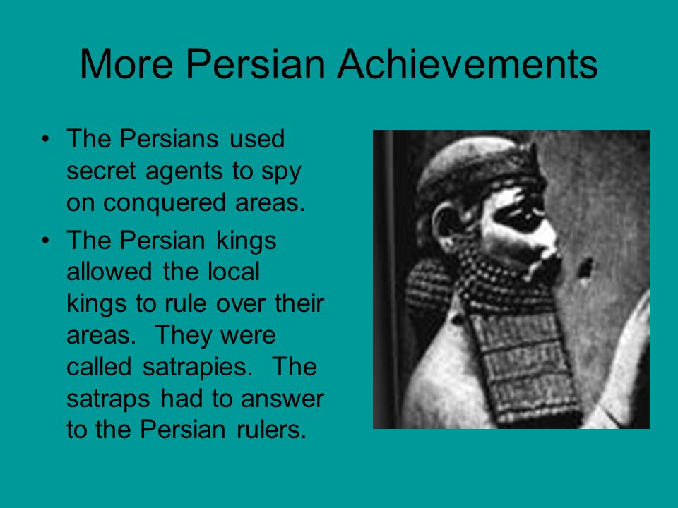 More Persian Achievements The Persians used secret agents to spy on conquered areas.