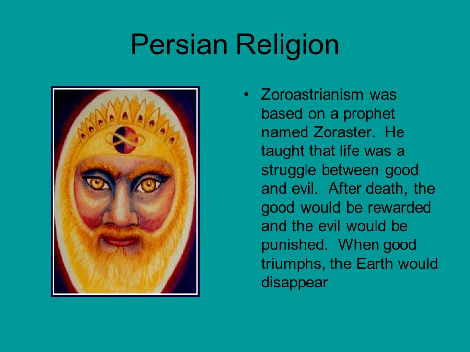 Persian Religion Zoroastrianism was based on a prophet named Zoraster.