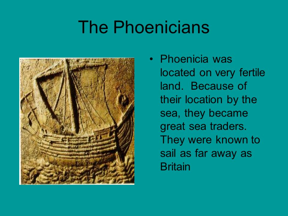 The Phoenicians Phoenicia was located on very fertile land.