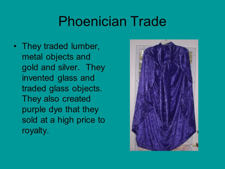 Phoenician Trade They traded lumber, metal objects and gold and silver.