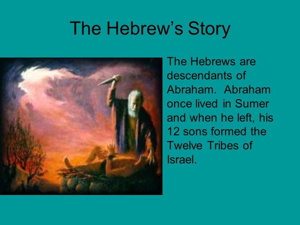 The Hebrew's Story The Hebrews are descendants of Abraham.