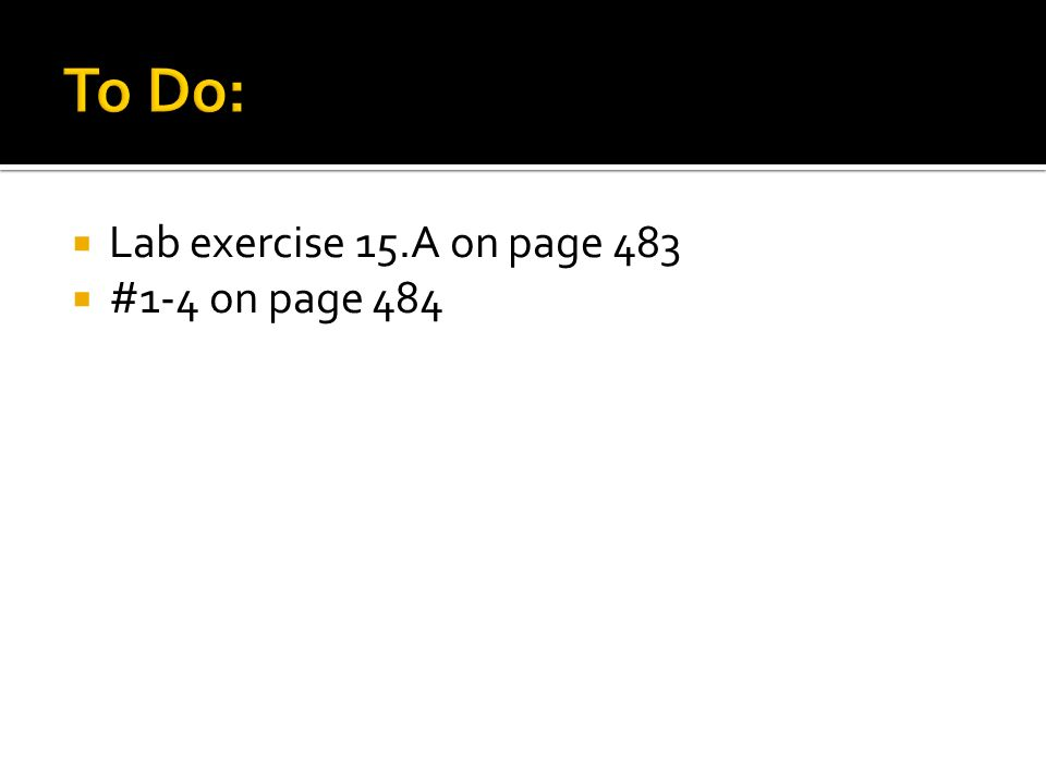  Lab exercise 15.A on page 483  #1-4 on page 484