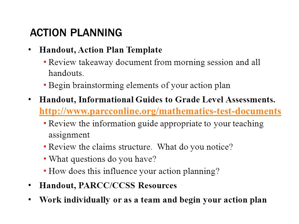 ACTION PLANNING Handout, Action Plan Template Review takeaway document from morning session and all handouts.