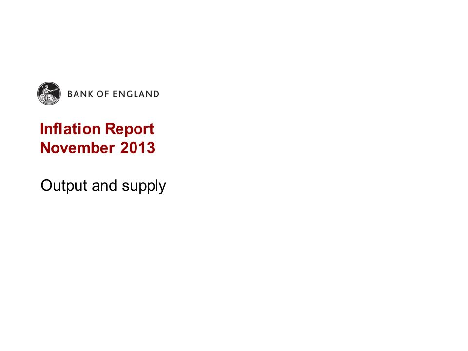 Inflation Report November 2013 Output and supply