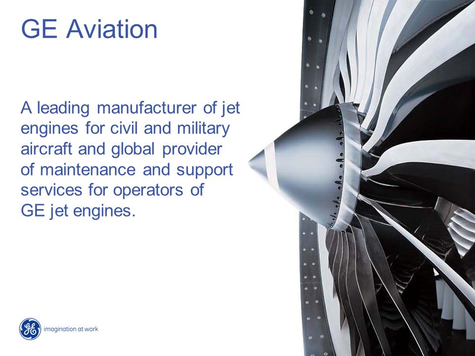 2 2 Overview GE - Aviation GE Aviation A leading manufacturer of jet engines for civil and military aircraft and global provider of maintenance and support ...