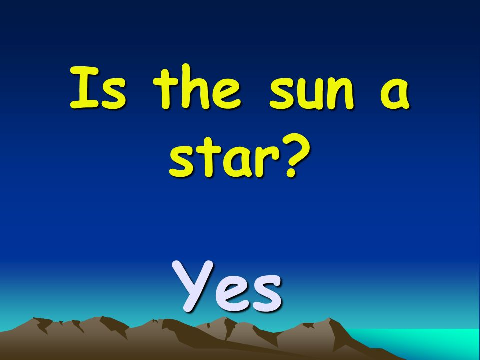Is the sun a star Yes
