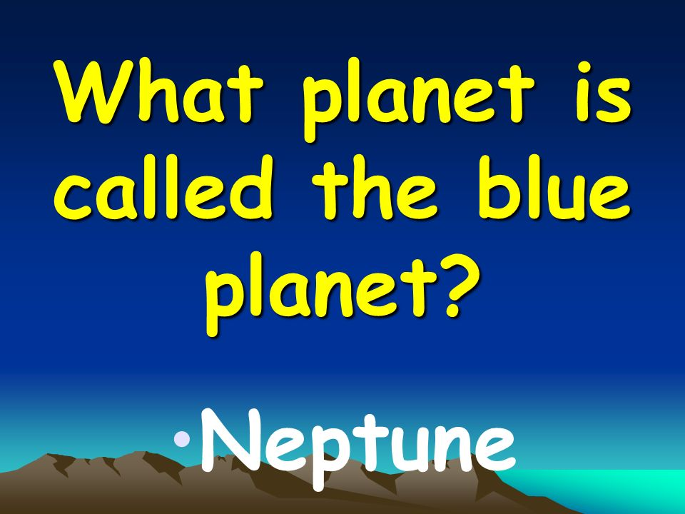 What planet is called the blue planet Neptune