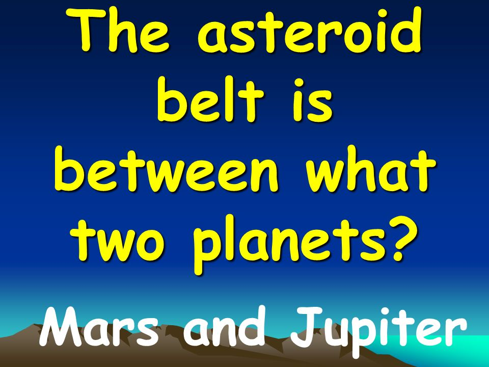 The asteroid belt is between what two planets Mars and Jupiter