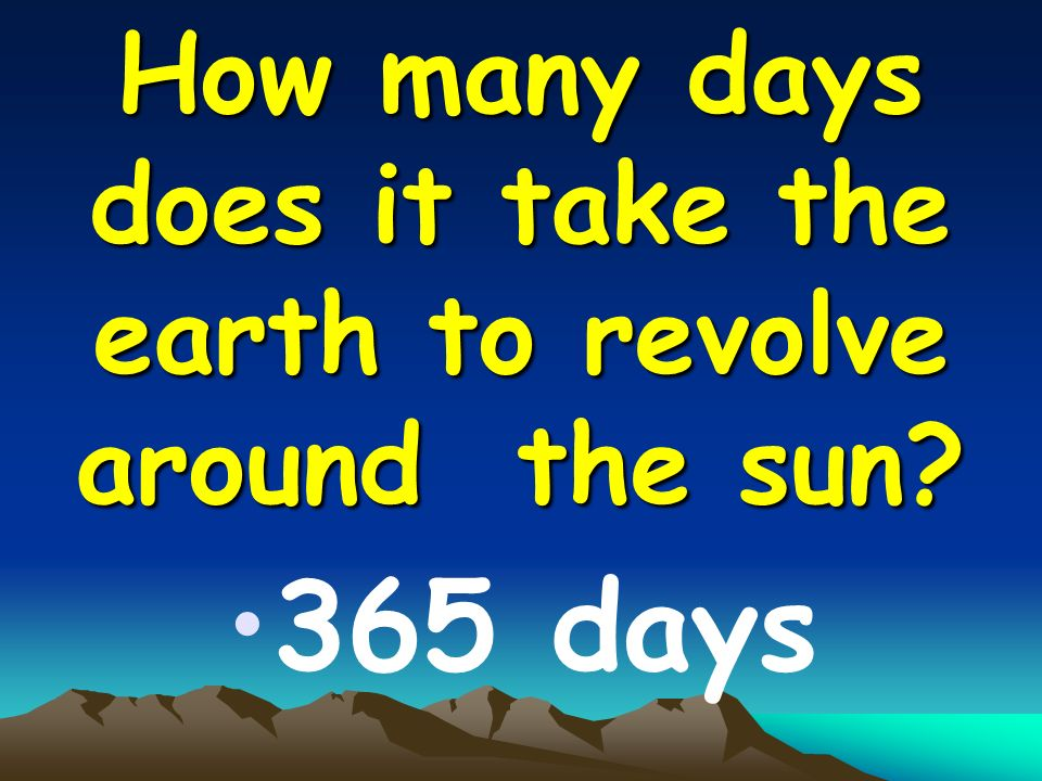 How many days does it take the earth to revolve around the sun 365 days