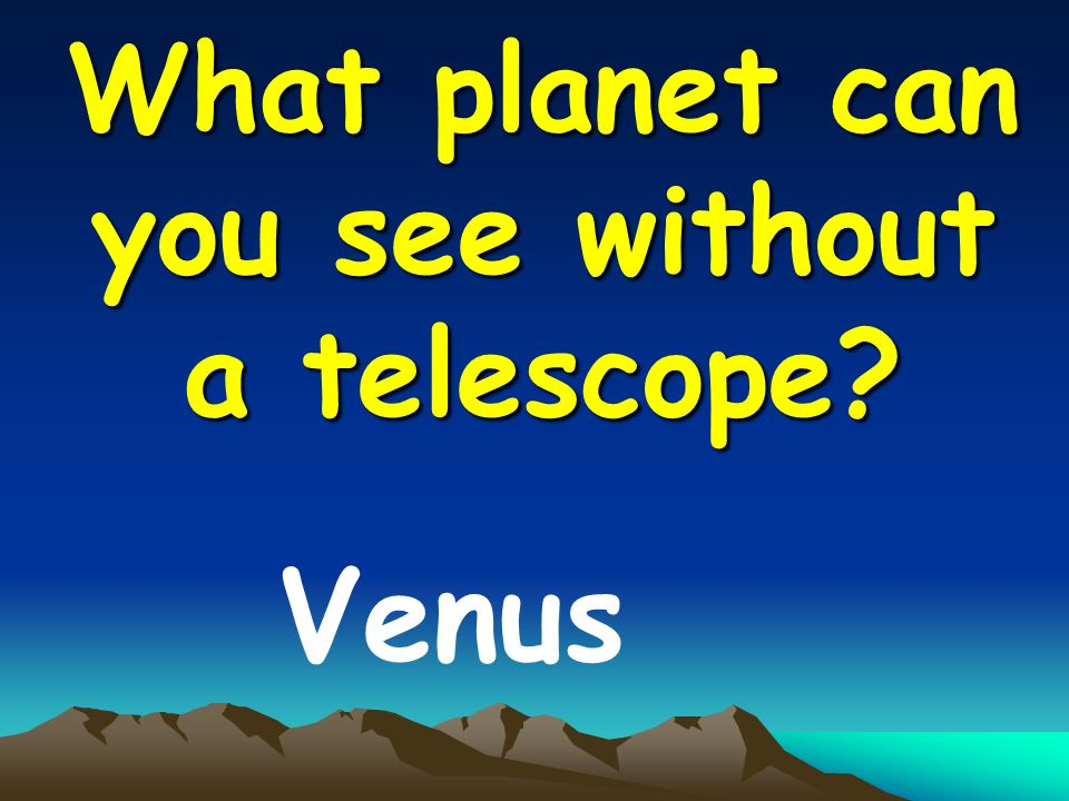 What planet can you see without a telescope Venus