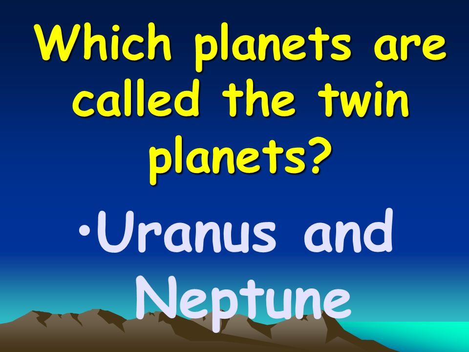 Which planets are called the twin planets Uranus and Neptune