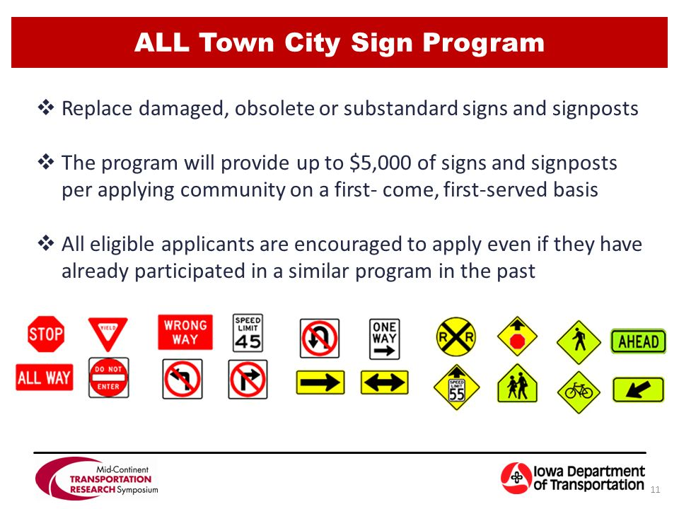 ALL Town City Sign Program 11  Replace damaged, obsolete or substandard signs and signposts  The program will provide up to $5,000 of signs and signposts per applying community on a first- come, first-served basis  All eligible applicants are encouraged to apply even if they have already participated in a similar program in the past