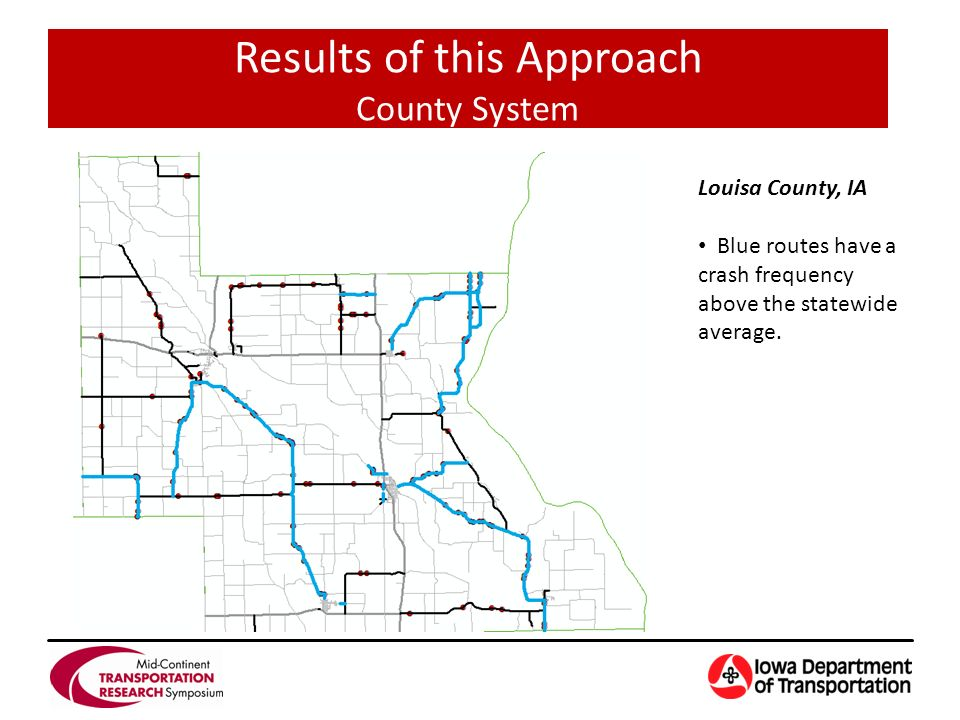 Results of this Approach County System Louisa County, IA Blue routes have a crash frequency above the statewide average.