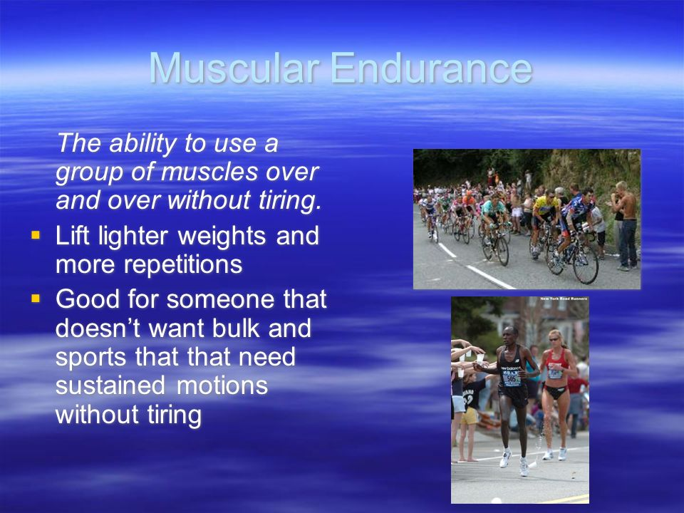 Muscular Endurance The ability to use a group of muscles over and over without tiring.