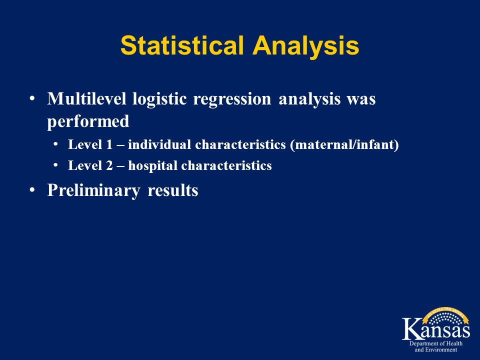 Statistical Analysis Multilevel logistic regression analysis was performed Level 1 – individual characteristics (maternal/infant) Level 2 – hospital characteristics Preliminary results