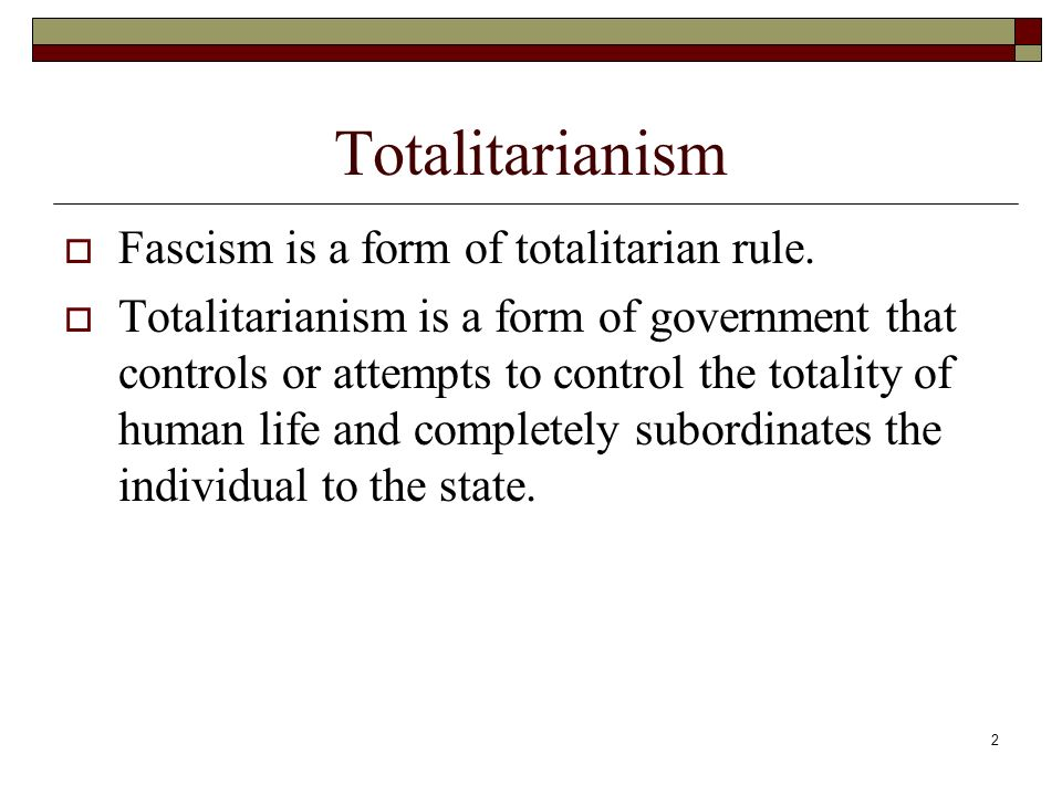 1 Fascism. 2 Totalitarianism  Fascism is a form of totalitarian ...
