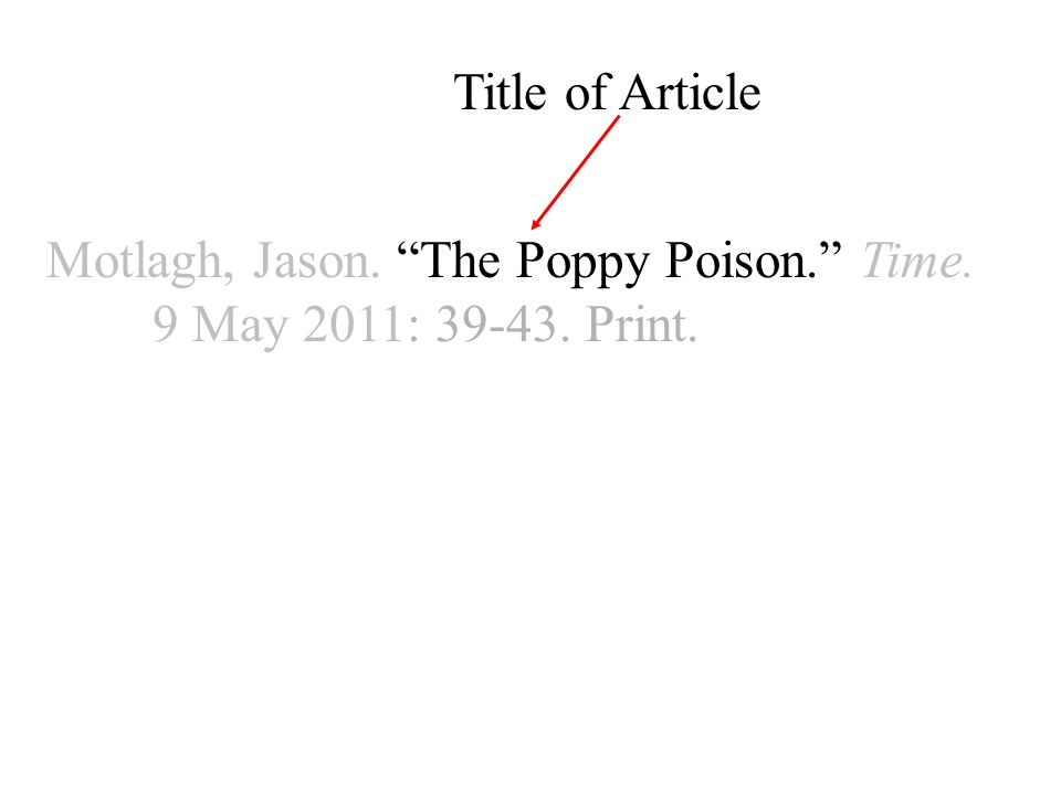Motlagh, Jason. The Poppy Poison. Time. 9 May 2011: Print. Title of Article