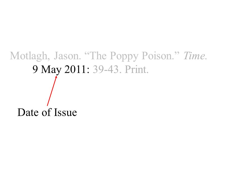 Motlagh, Jason. The Poppy Poison. Time. 9 May 2011: Print. Date of Issue